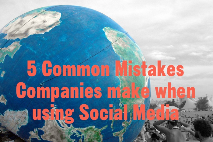 5 Common Mistakes Companies make when using Social Media-1